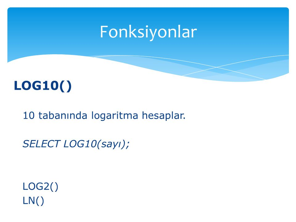 Fonksiyonlar LOG10() 10 tabanında logaritma hesaplar.