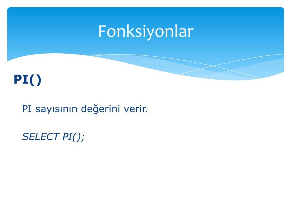 Fonksiyonlar PI() PI sayısının değerini verir. SELECT PI();
