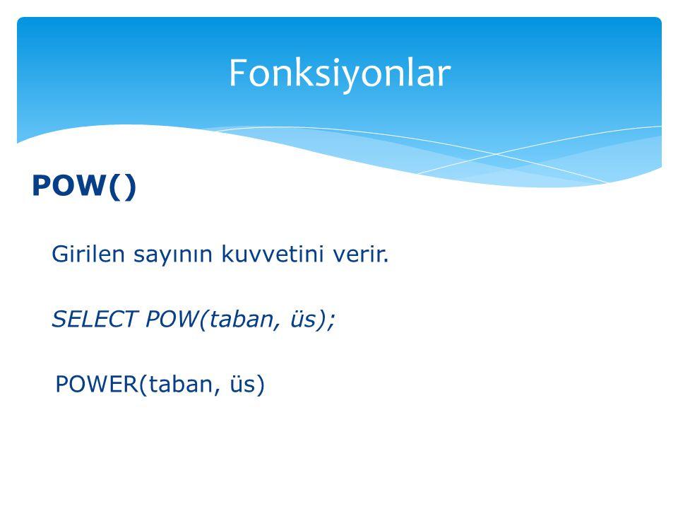 Fonksiyonlar POW() Girilen sayının kuvvetini verir.
