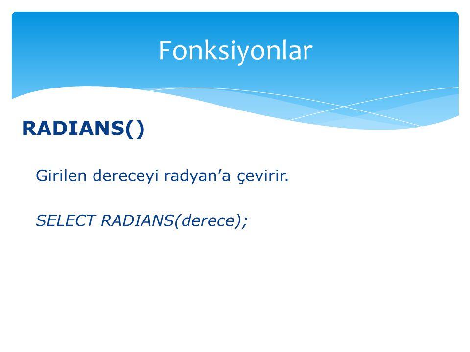 Fonksiyonlar RADIANS() Girilen dereceyi radyan'a çevirir.