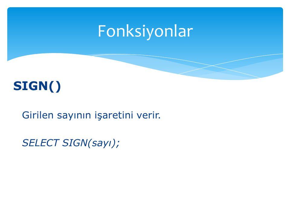 Fonksiyonlar SIGN() Girilen sayının işaretini verir.