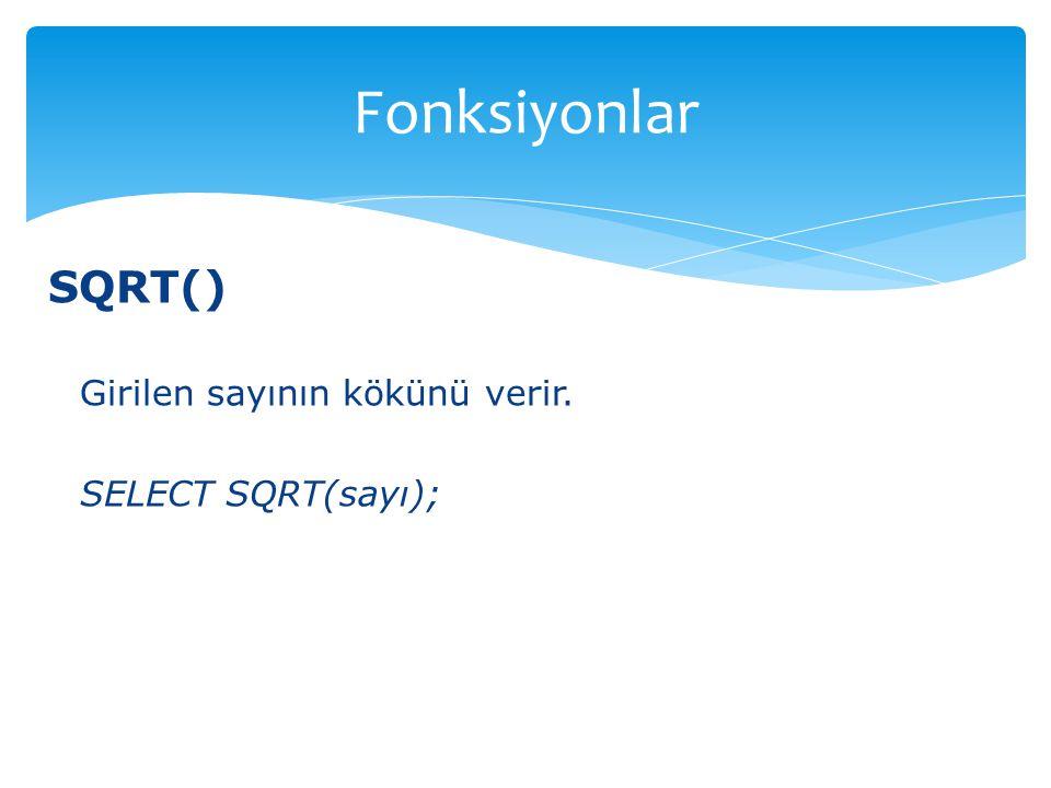 Fonksiyonlar SQRT() Girilen sayının kökünü verir. SELECT SQRT(sayı);