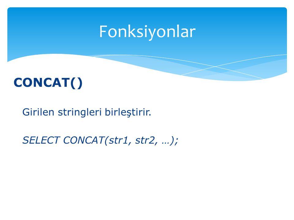 Fonksiyonlar CONCAT() Girilen stringleri birleştirir.