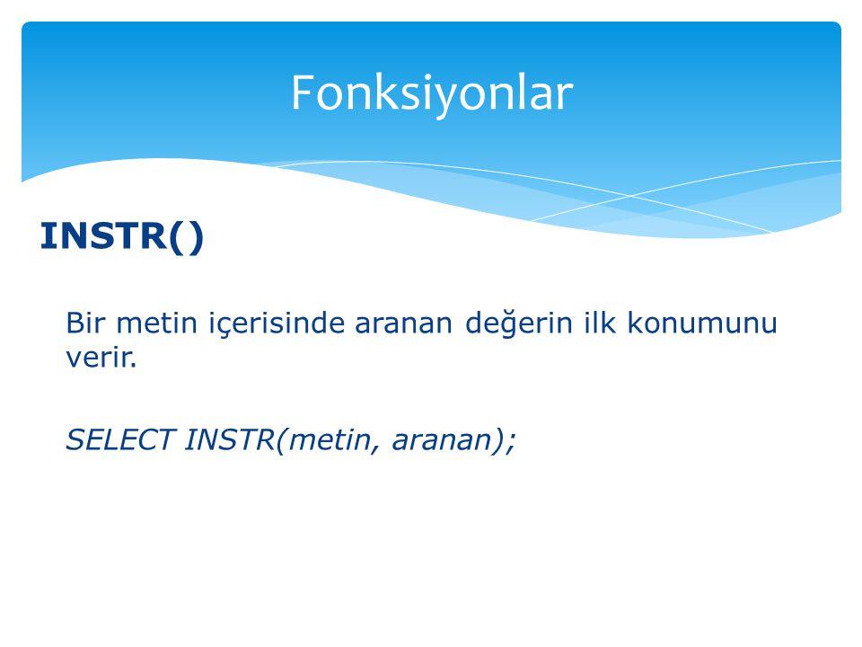 Fonksiyonlar INSTR() Bir metin içerisinde aranan değerin ilk konumunu verir.