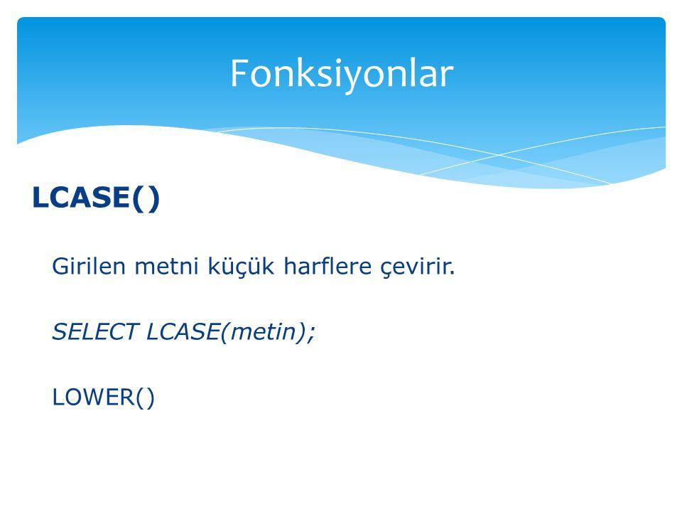 Fonksiyonlar LCASE() Girilen metni küçük harflere çevirir.
