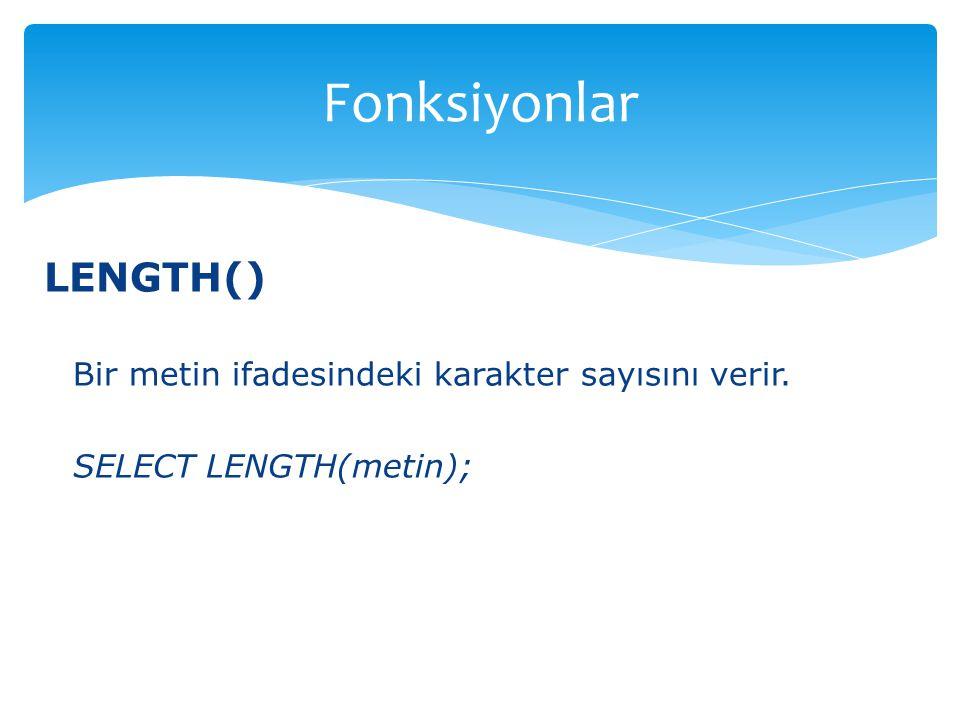Fonksiyonlar LENGTH() Bir metin ifadesindeki karakter sayısını verir.