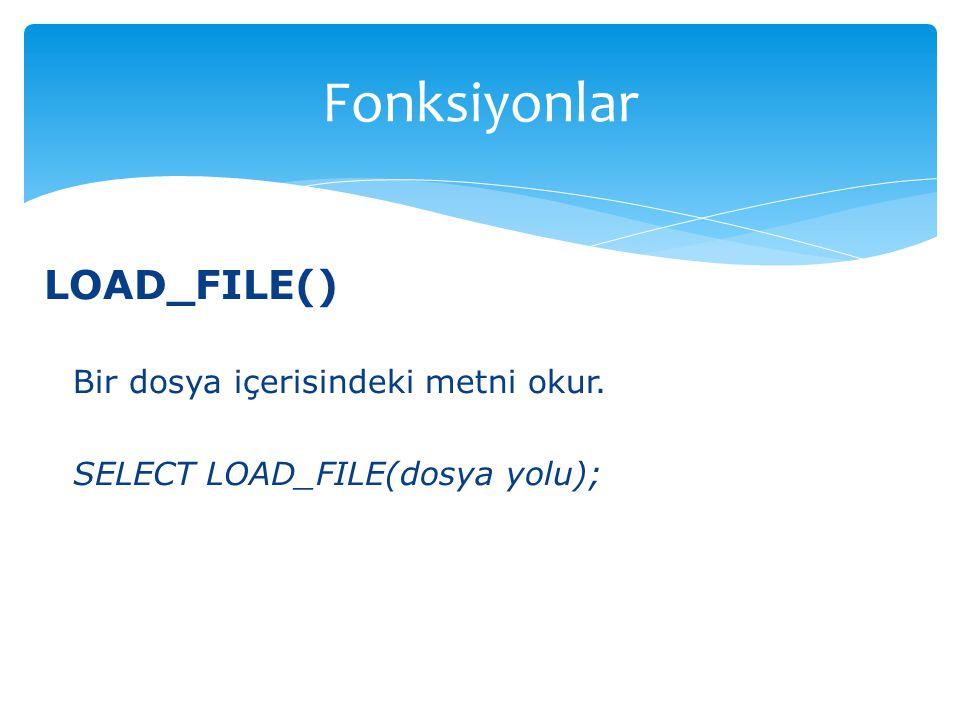 Fonksiyonlar LOAD_FILE() Bir dosya içerisindeki metni okur.