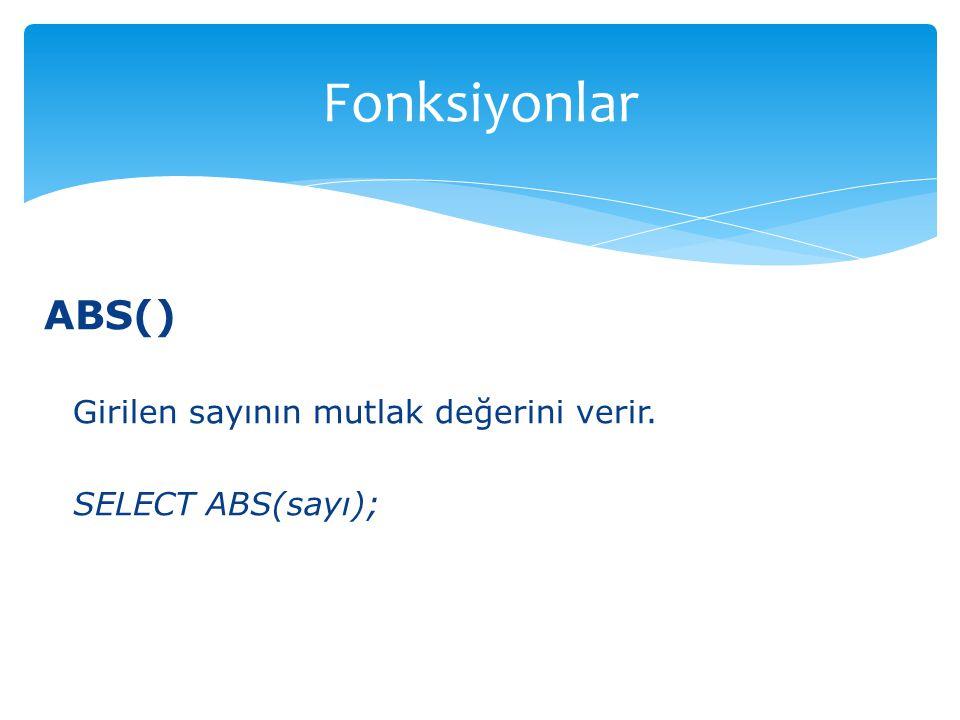 Fonksiyonlar ABS() Girilen sayının mutlak değerini verir.