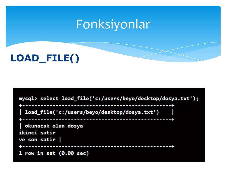 Fonksiyonlar LOAD_FILE()
