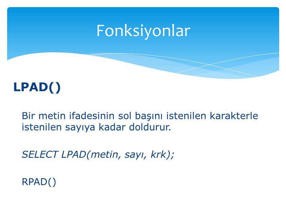 Fonksiyonlar LPAD() Bir metin ifadesinin sol başını istenilen karakterle istenilen sayıya kadar doldurur.