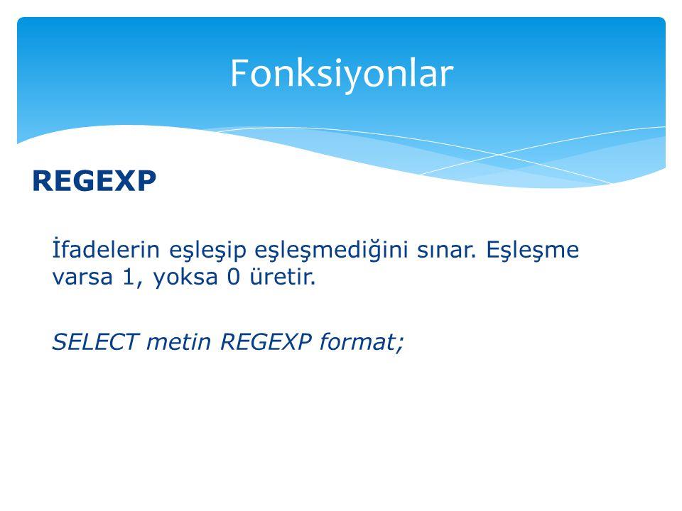 Fonksiyonlar REGEXP. İfadelerin eşleşip eşleşmediğini sınar.