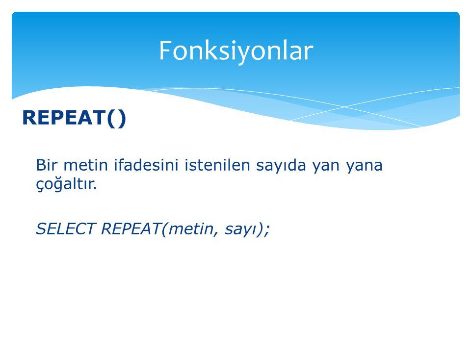 Fonksiyonlar REPEAT()