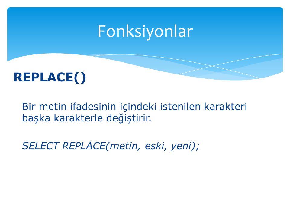 Fonksiyonlar REPLACE()