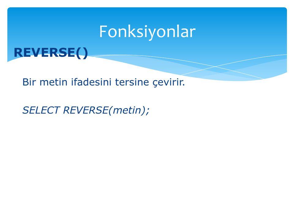 Fonksiyonlar REVERSE() Bir metin ifadesini tersine çevirir.
