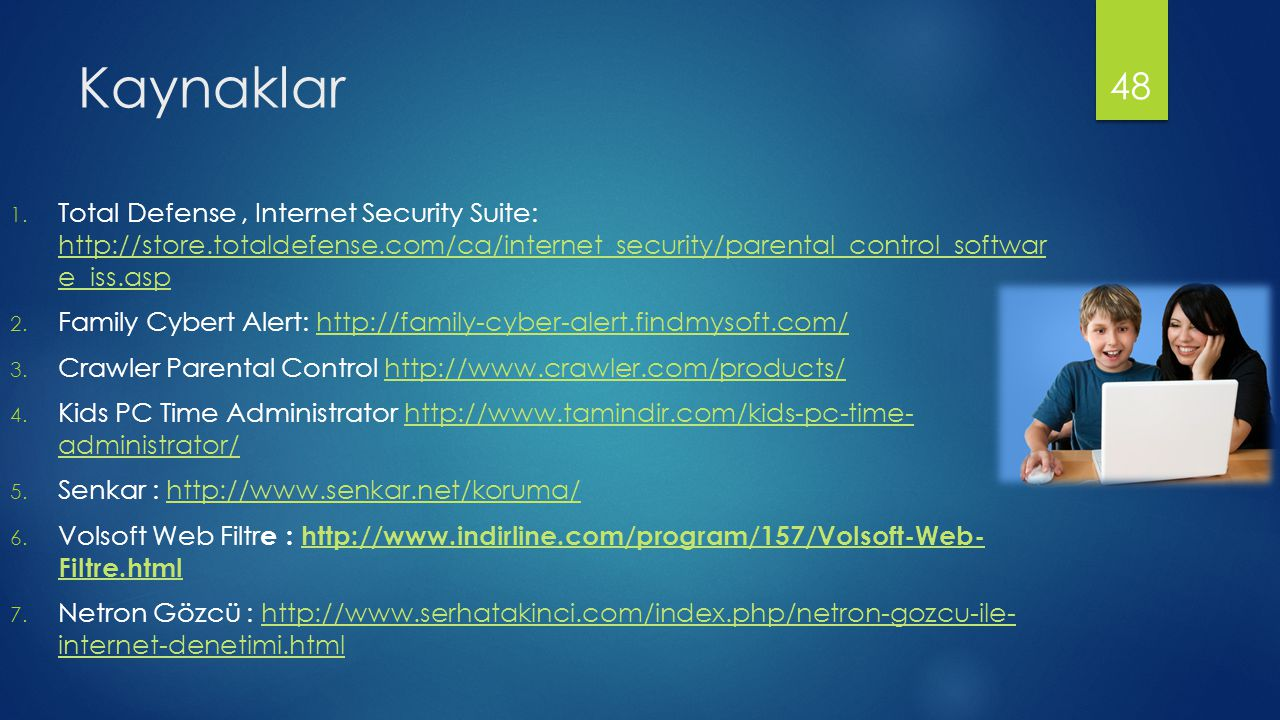 Kaynaklar Total Defense , Internet Security Suite: http://store.totaldefense.com/ca/internet_security/parental_control_softwar e_iss.asp.