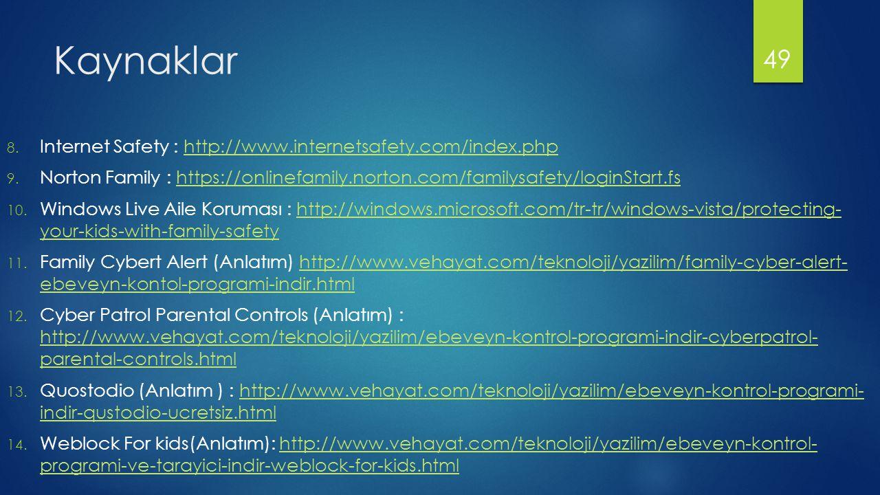 Kaynaklar Internet Safety : http://www.internetsafety.com/index.php