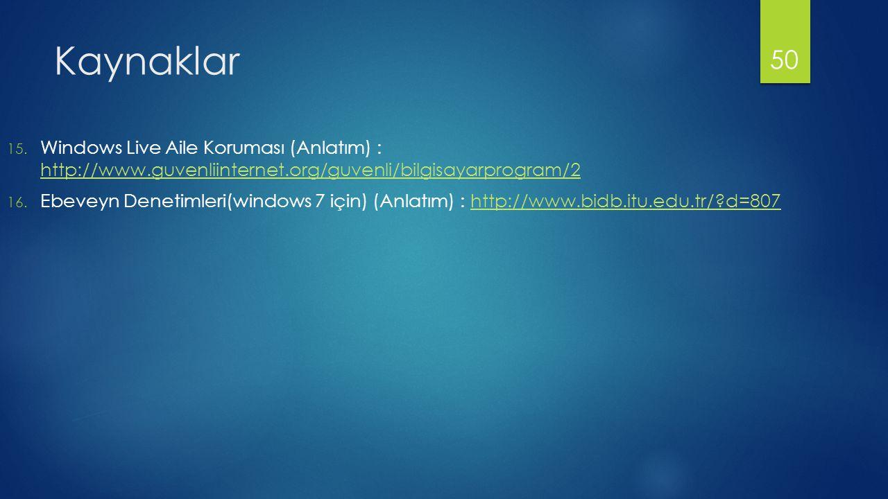 Kaynaklar Windows Live Aile Koruması (Anlatım) : http://www.guvenliinternet.org/guvenli/bilgisayarprogram/2.
