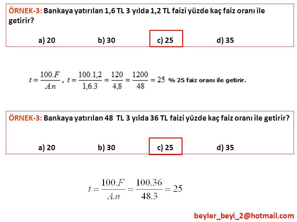 ÖRNEK-3: Bankaya yatırılan 1,6 TL 3 yılda 1,2 TL faizi yüzde kaç faiz oranı ile getirir