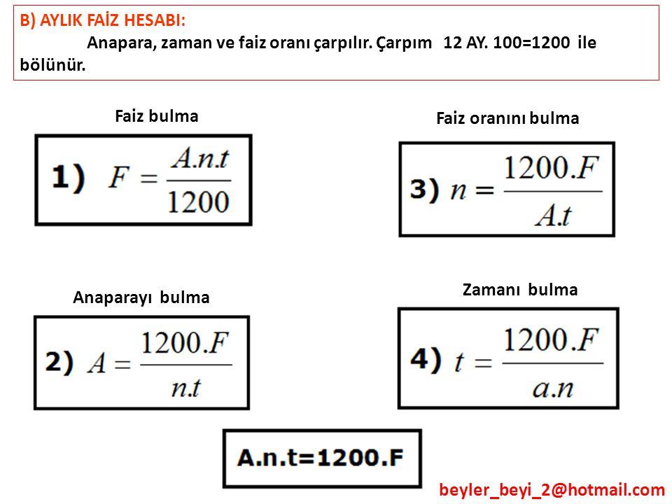 B) AYLIK FAİZ HESABI: Anapara, zaman ve faiz oranı çarpılır. Çarpım 12 AY. 100=1200 ile bölünür.
