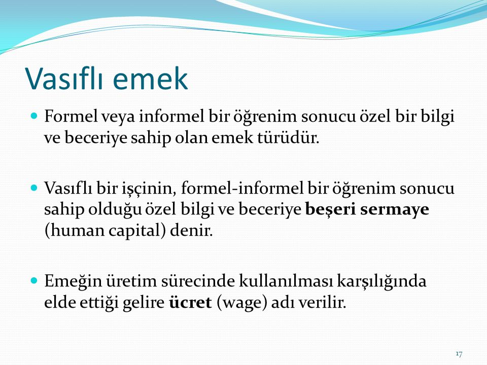 Vasıflı emek Formel veya informel bir öğrenim sonucu özel bir bilgi ve beceriye sahip olan emek türüdür.