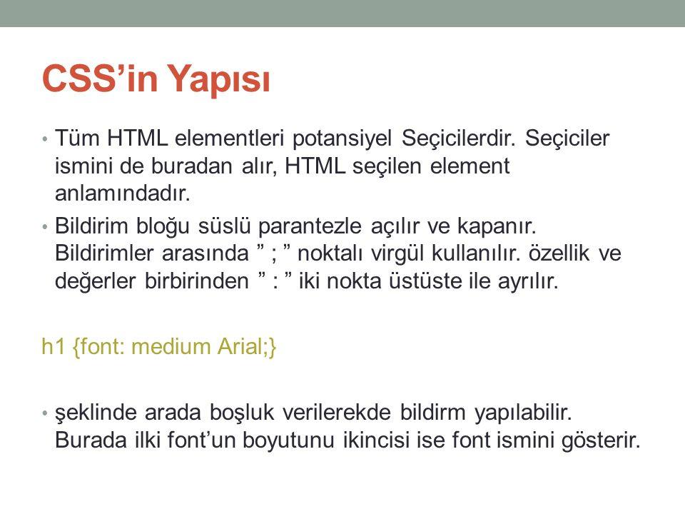 CSS'in Yapısı Tüm HTML elementleri potansiyel Seçicilerdir. Seçiciler ismini de buradan alır, HTML seçilen element anlamındadır.