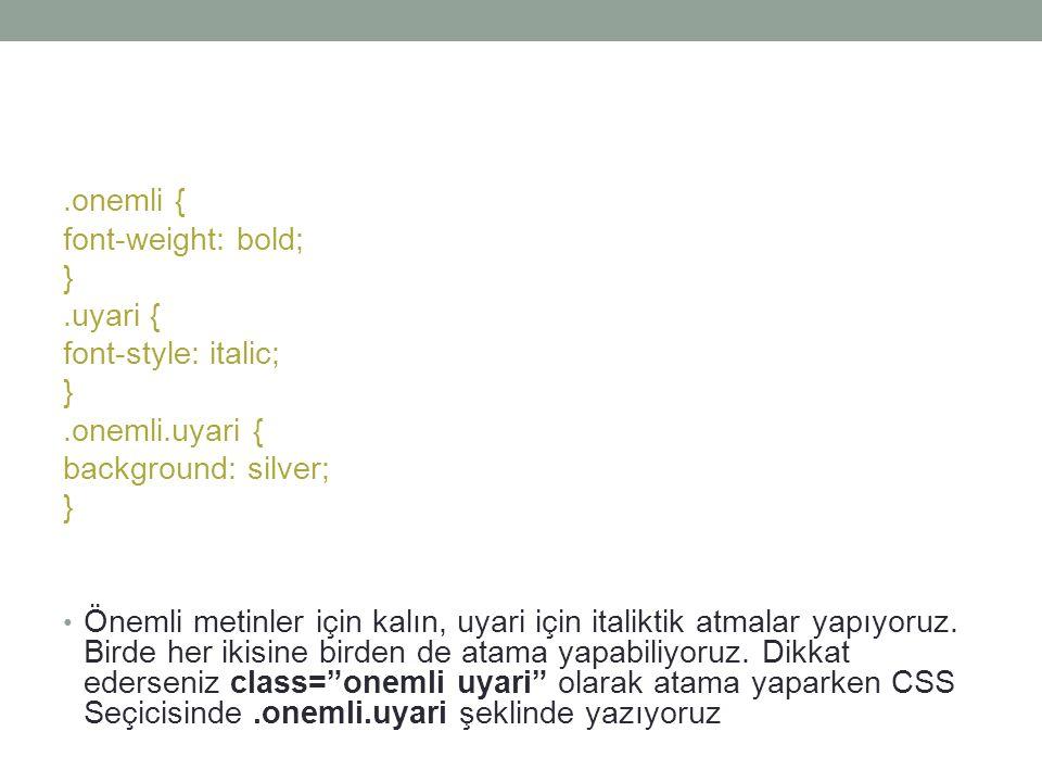 .onemli { font-weight: bold; } .uyari { font-style: italic; .onemli.uyari { background: silver;