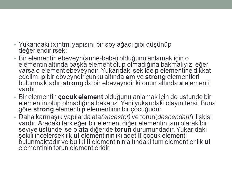 Yukarıdaki (x)html yapısını bir soy ağacı gibi düşünüp değerlendirirsek: