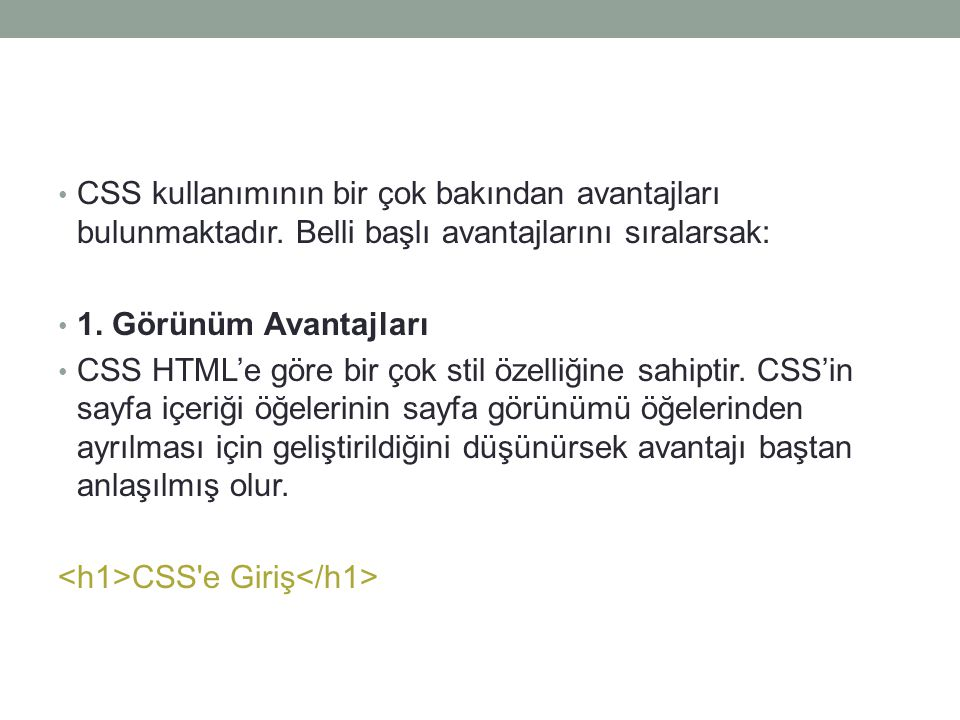 CSS kullanımının bir çok bakından avantajları bulunmaktadır