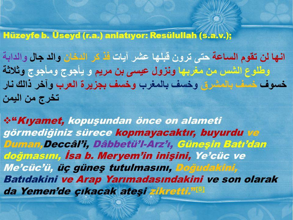 Hüzeyfe b. Üseyd (r.a.) anlatıyor: Resülullah (s.a.v.);