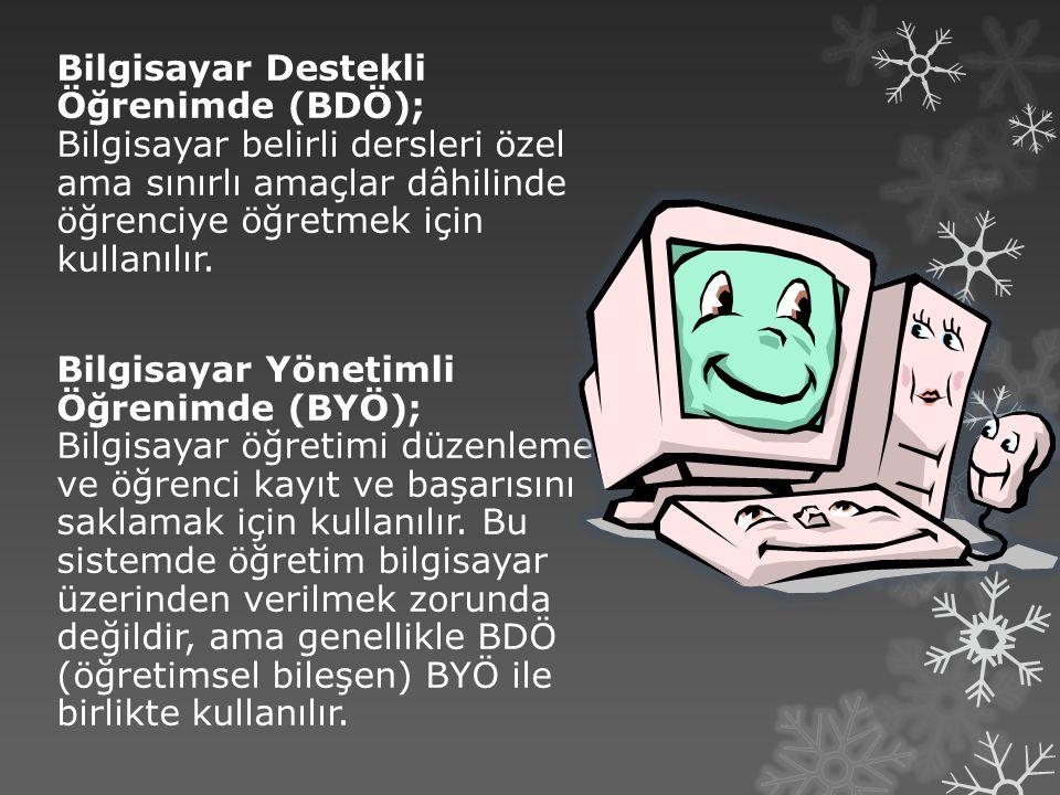 Bilgisayar Destekli Öğrenimde (BDÖ); Bilgisayar belirli dersleri özel ama sınırlı amaçlar dâhilinde öğrenciye öğretmek için kullanılır.