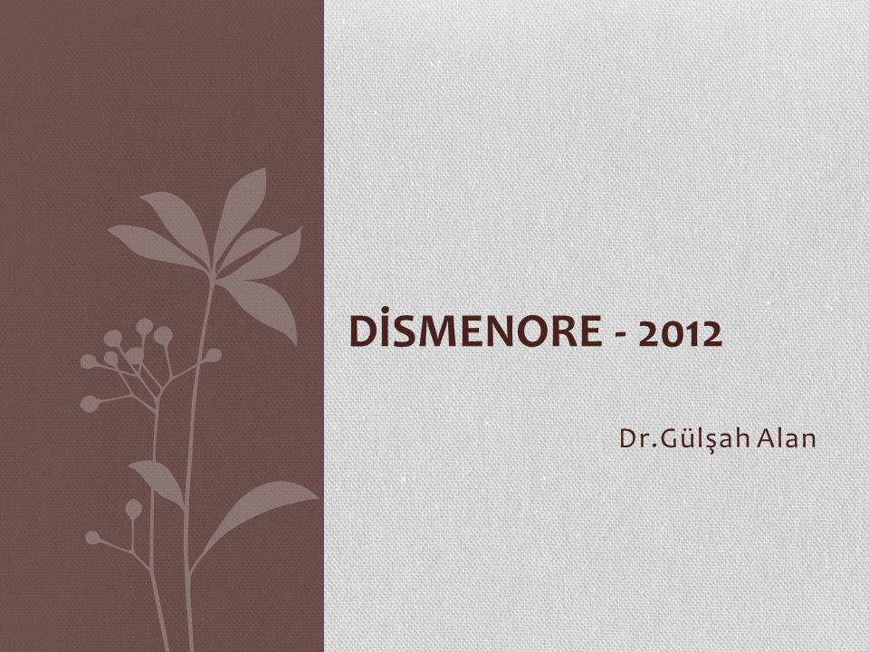 DİSMENORE - 2012 Dr.Gülşah Alan