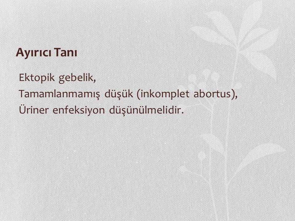 Ayırıcı Tanı Ektopik gebelik, Tamamlanmamış düşük (inkomplet abortus), Üriner enfeksiyon düşünülmelidir.