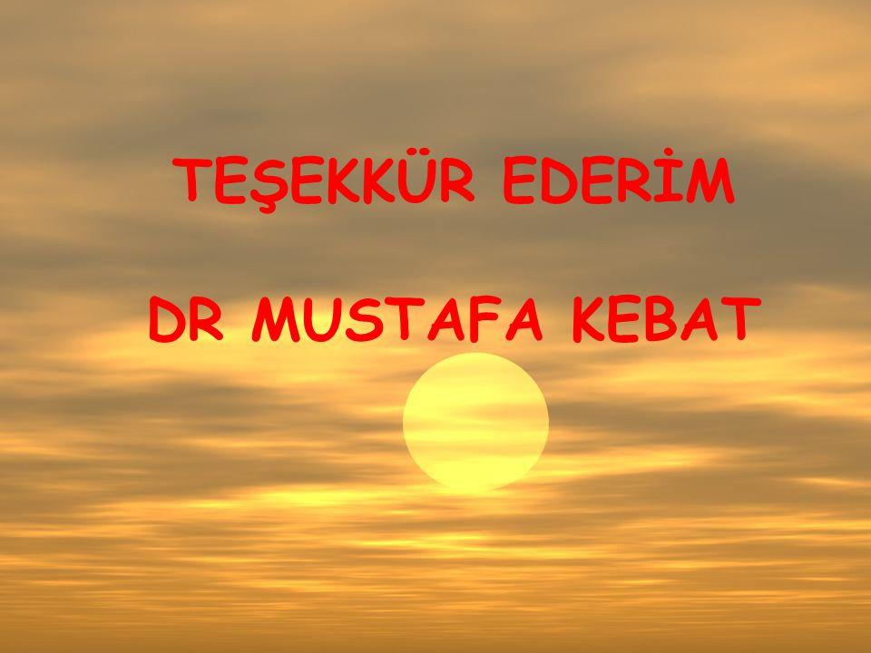 TEŞEKKÜR EDERİM DR MUSTAFA KEBAT