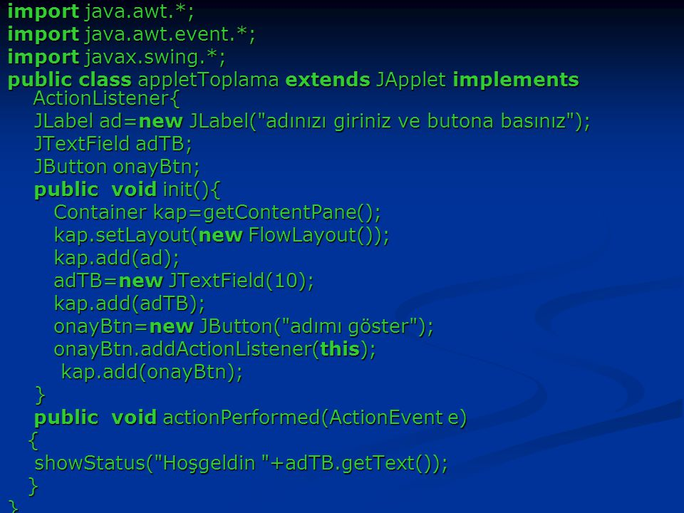 import java.awt.*; import java.awt.event.*; import javax.swing.*; public class appletToplama extends JApplet implements ActionListener{