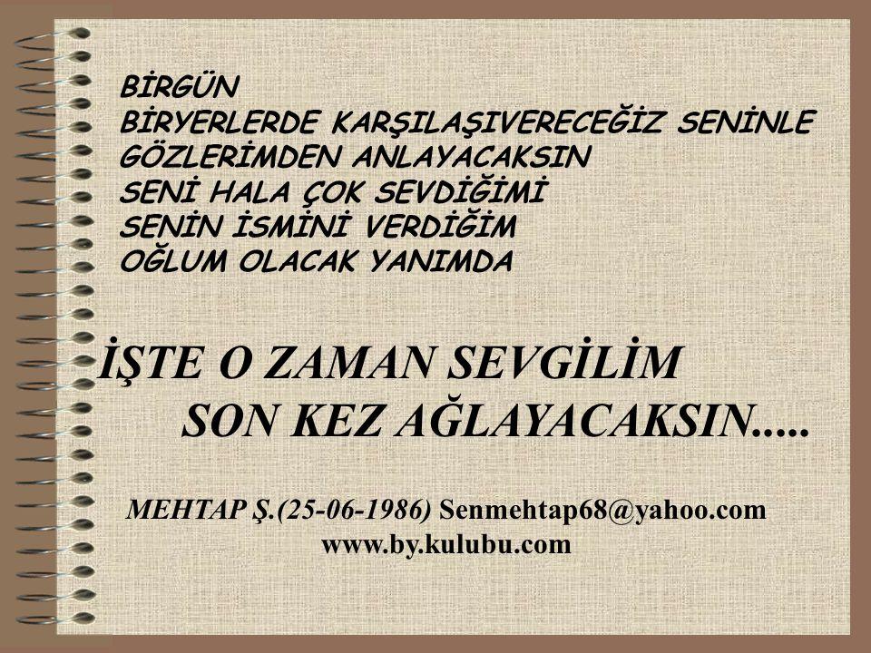 MEHTAP Ş.(25-06-1986) Senmehtap68@yahoo.com www.by.kulubu.com