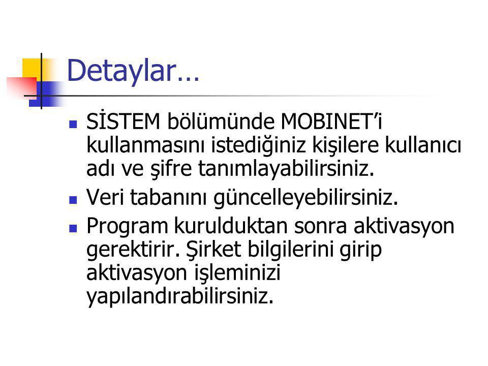 Detaylar… SİSTEM bölümünde MOBINET'i kullanmasını istediğiniz kişilere kullanıcı adı ve şifre tanımlayabilirsiniz.