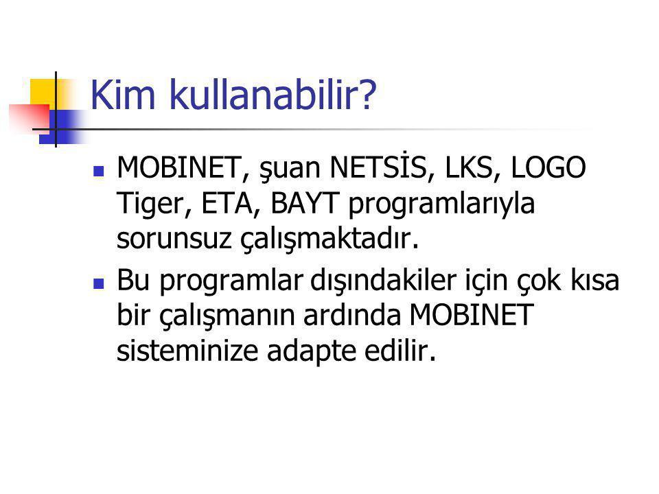 Kim kullanabilir MOBINET, şuan NETSİS, LKS, LOGO Tiger, ETA, BAYT programlarıyla sorunsuz çalışmaktadır.