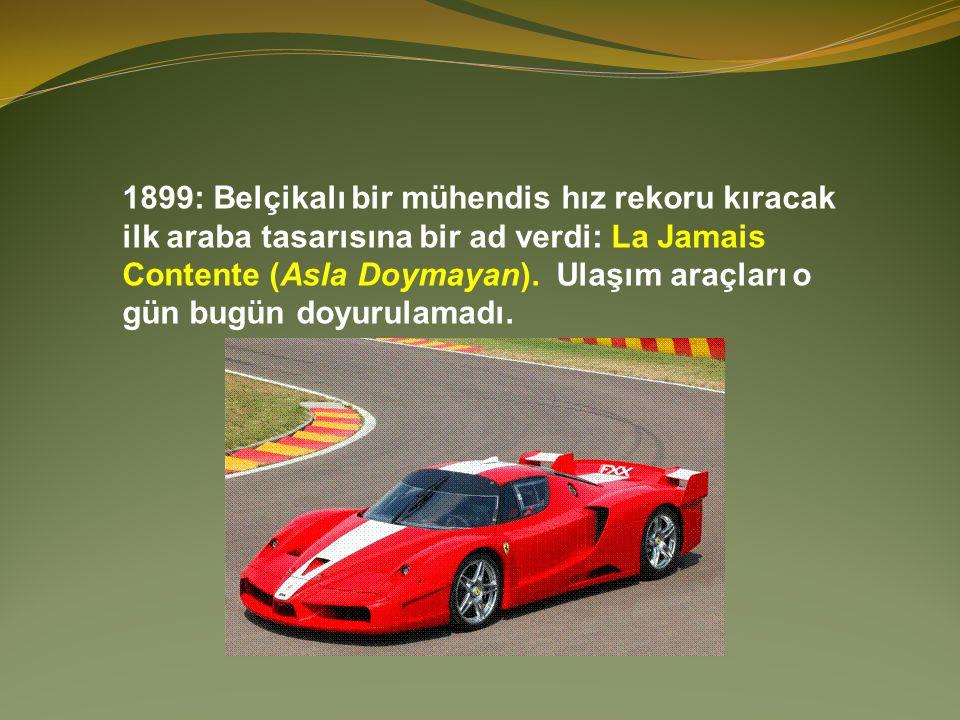 1899: Belçikalı bir mühendis hız rekoru kıracak ilk araba tasarısına bir ad verdi: La Jamais Contente (Asla Doymayan).