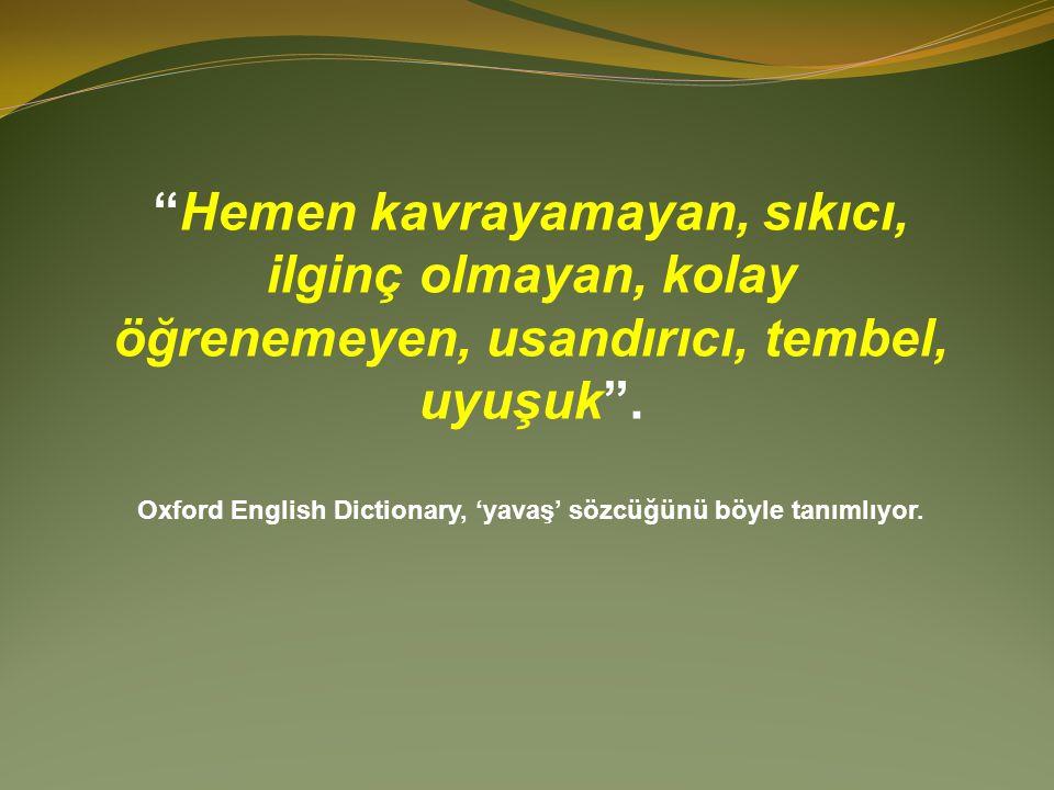 Oxford English Dictionary, 'yavaş' sözcüğünü böyle tanımlıyor.