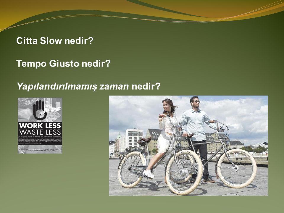 Citta Slow nedir Tempo Giusto nedir Yapılandırılmamış zaman nedir