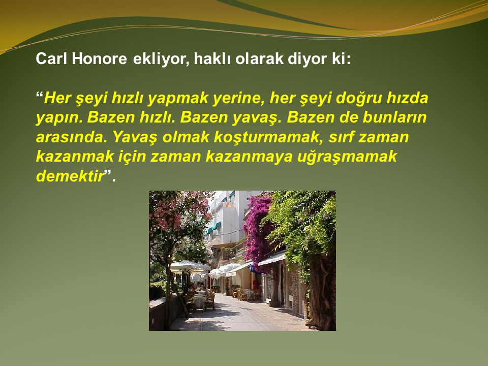 Carl Honore ekliyor, haklı olarak diyor ki: