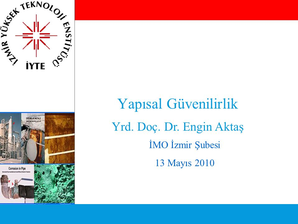Yapısal Güvenilirlik Yrd. Doç. Dr. Engin Aktaş İMO İzmir Şubesi
