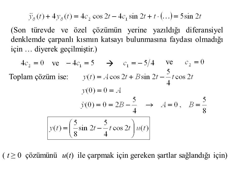 (Son türevde ve özel çözümün yerine yazıldığı diferansiyel denklemde çarpanlı kısmın katsayı bulunmasına faydası olmadığı için … diyerek geçilmiştir.)