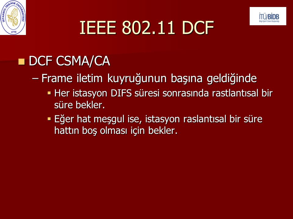 IEEE 802.11 DCF DCF CSMA/CA Frame iletim kuyruğunun başına geldiğinde