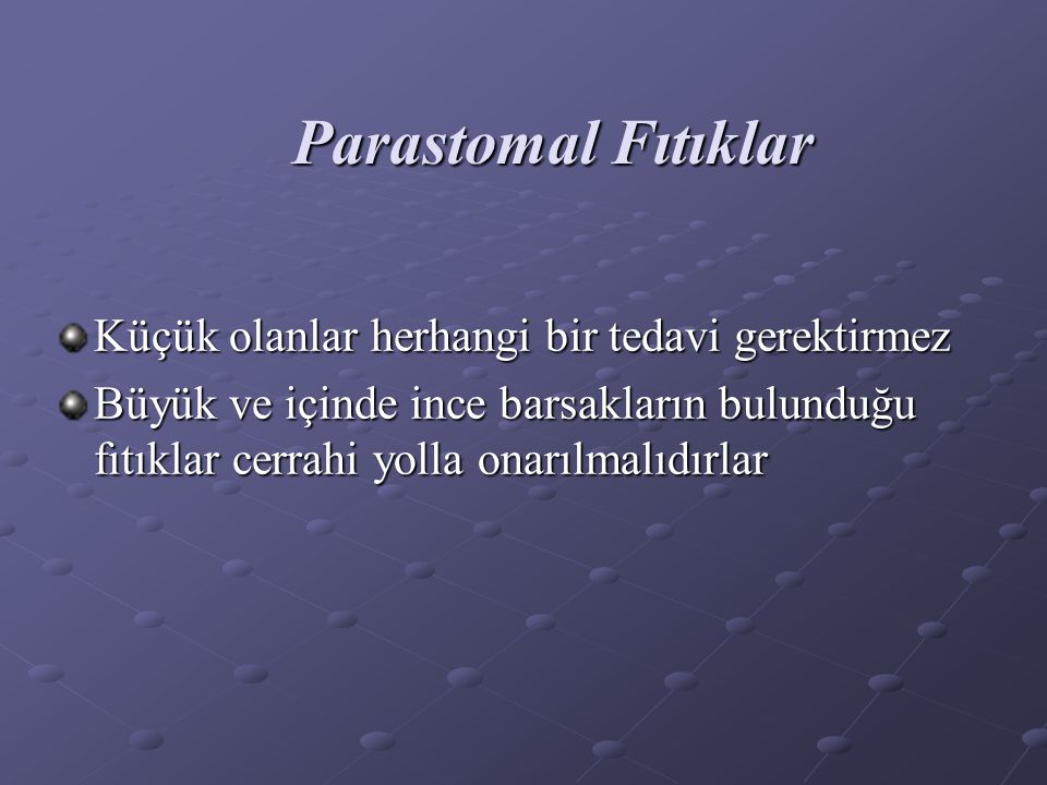 Parastomal Fıtıklar Küçük olanlar herhangi bir tedavi gerektirmez