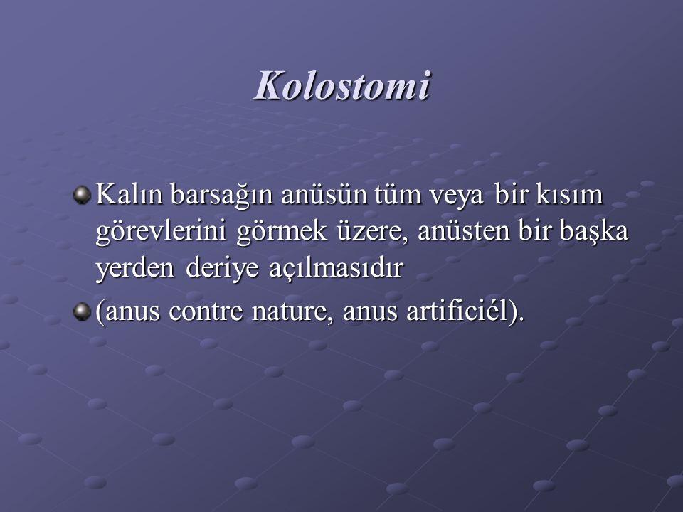Kolostomi Kalın barsağın anüsün tüm veya bir kısım görevlerini görmek üzere, anüsten bir başka yerden deriye açılmasıdır.