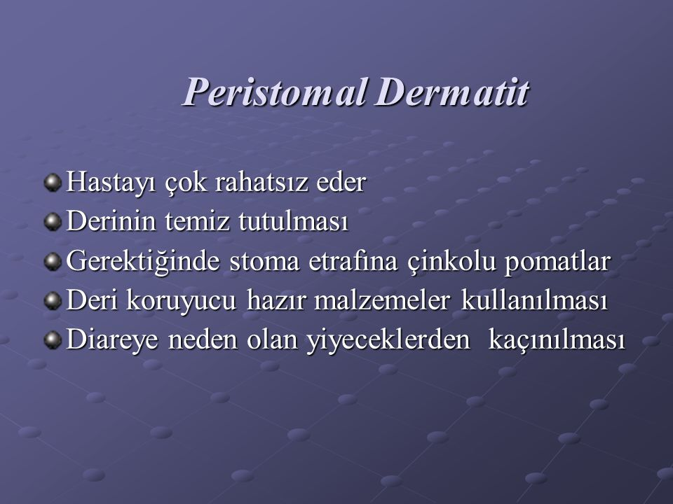 Peristomal Dermatit Hastayı çok rahatsız eder Derinin temiz tutulması