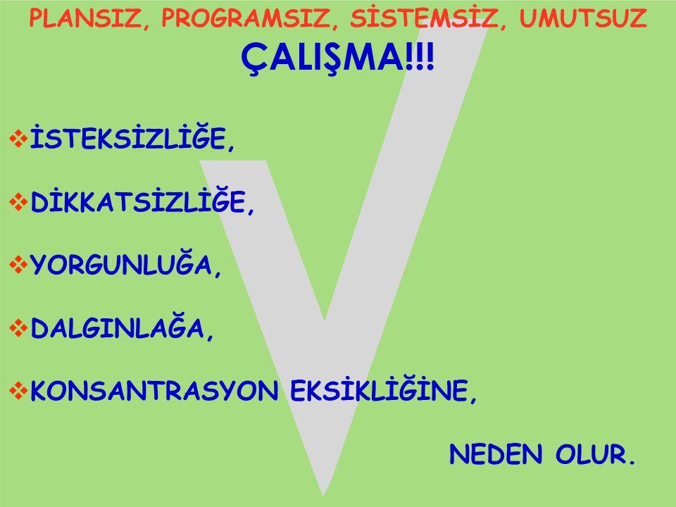 PLANSIZ, PROGRAMSIZ, SİSTEMSİZ, UMUTSUZ ÇALIŞMA!!!