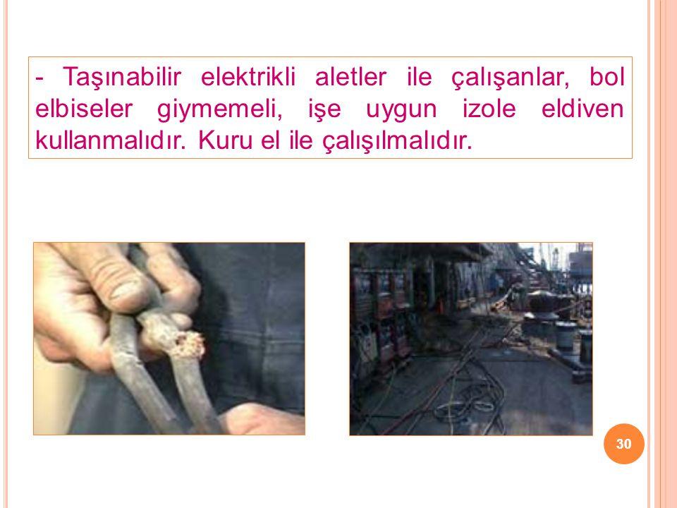 - Taşınabilir elektrikli aletler ile çalışanlar, bol elbiseler giymemeli, işe uygun izole eldiven kullanmalıdır. Kuru el ile çalışılmalıdır.