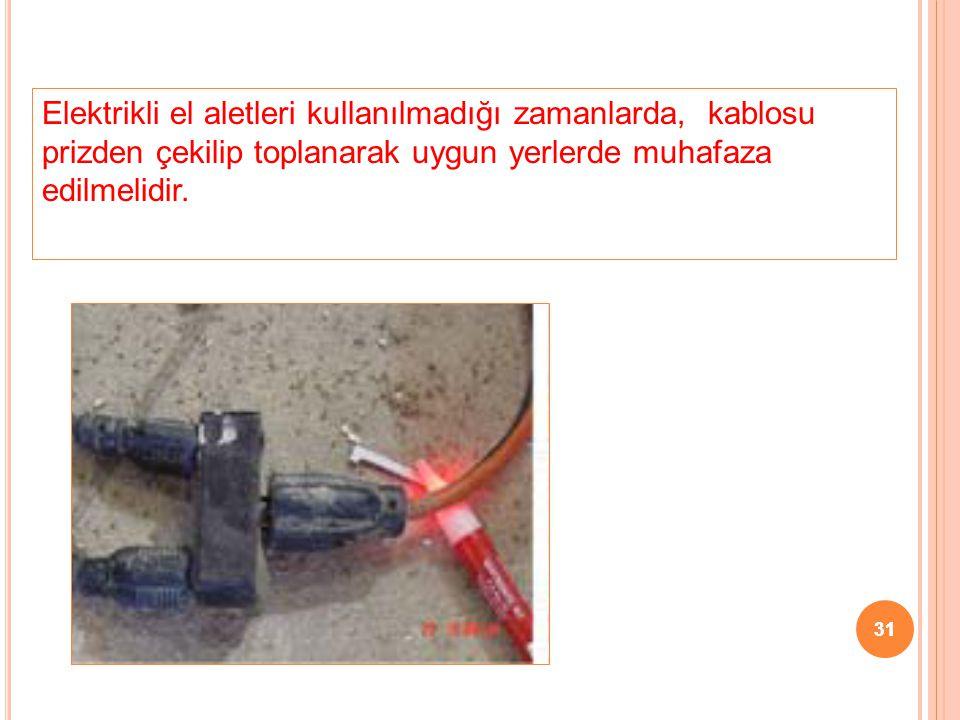 Elektrikli el aletleri kullanılmadığı zamanlarda, kablosu prizden çekilip toplanarak uygun yerlerde muhafaza edilmelidir.